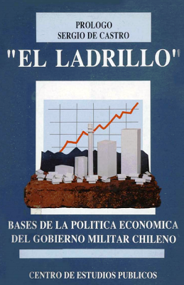 """Portada de """"El Ladrillo"""", presentado por Sergio de Castro (el prólogo es suyo), documento que detallaba las reformas económicas neoliberales que, según los economistas del grupo """"Chicago boys"""" deberían aplicarse (y se acabaron aplicando bajo la dictadura del general Pinochet) en Chile. Se empezó a redactar en 1970, y se terminó en 1972. Sólo se hizo público en 1992."""